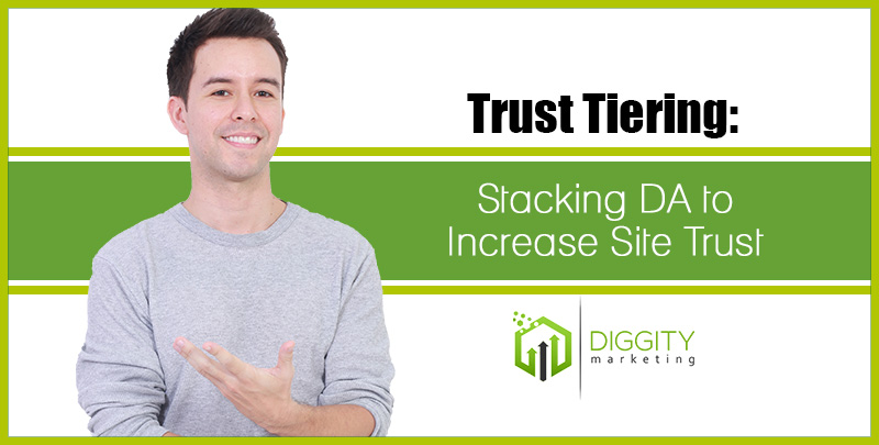 Trust Tiering: Stacking DA to Increase Site Trust