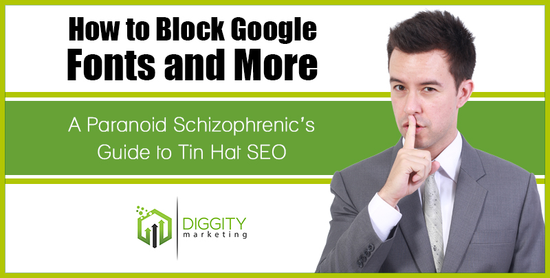 How to Block Google Fonts and More: A Paranoid Schizophrenic's Guide to Tin Hat SEO