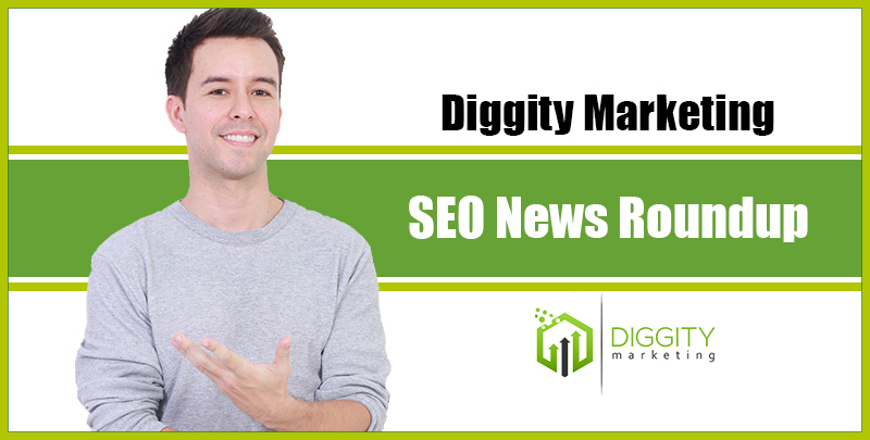 Diggity Marketing SEO News Round Up – May 2018