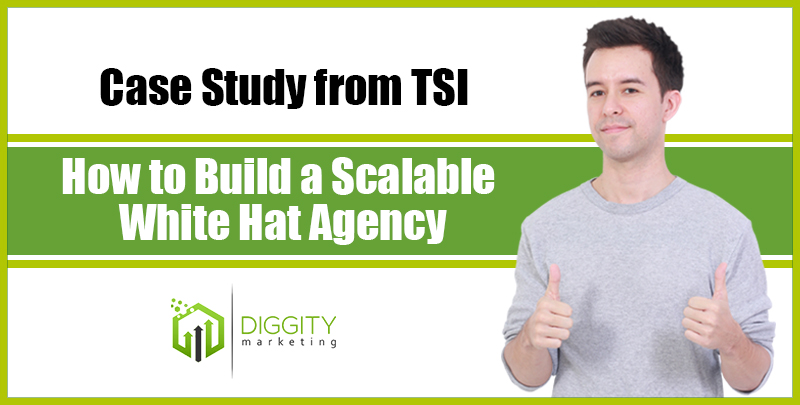How to Build a Scalable White Hat Agency [Case Study from TSI]