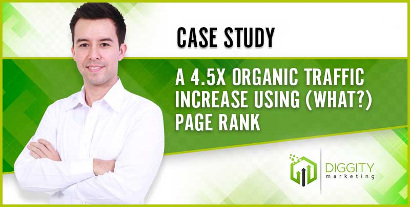 Case Study: A 4.5x Organic Traffic Increase Using (What?) Page Rank