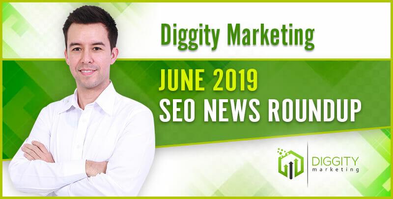 Diggity Marketing SEO News Roundup – June 2019