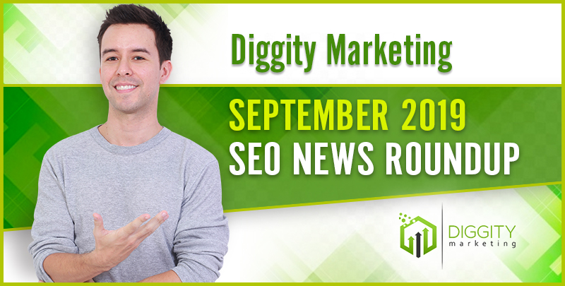 Diggity Marketing SEO News Roundup — September 2019