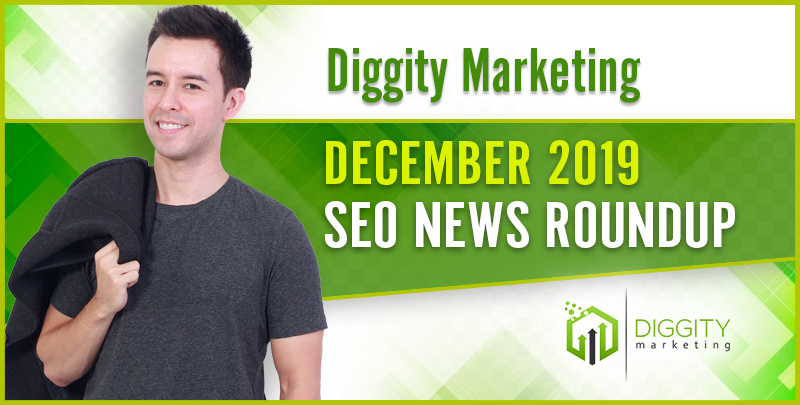 Diggity Marketing SEO News Roundup — December 2019