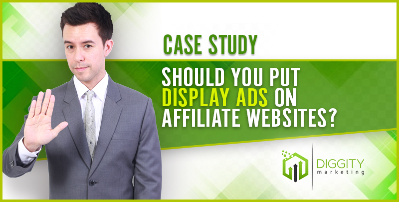 Case Study: Should you Put Display Ads on Affiliate Websites?