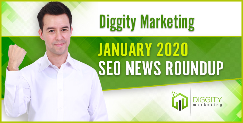Diggity Marketing SEO News Roundup — January 2020