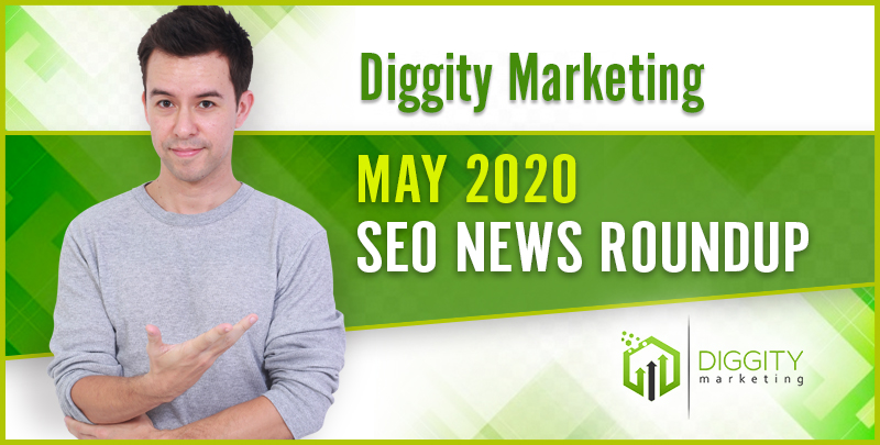 Diggity Marketing SEO News Roundup – May 2020