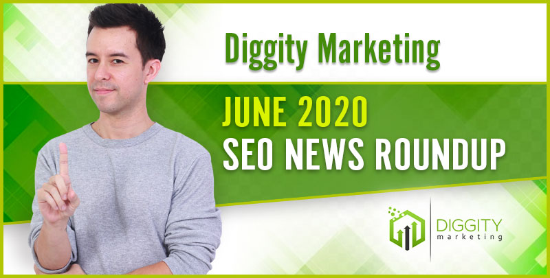 Diggity Marketing SEO News Roundup – June 2020