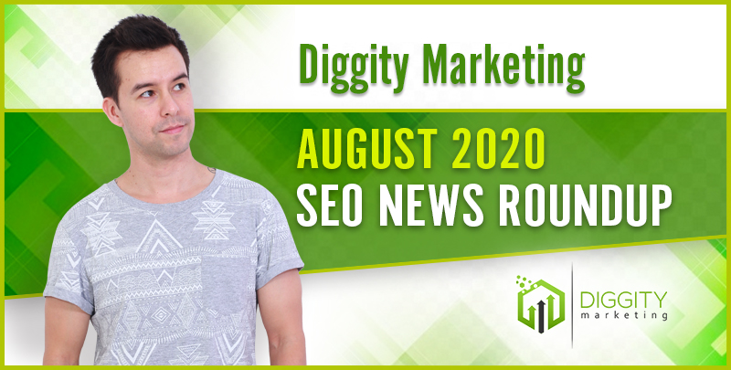Diggity Marketing SEO News Roundup – August 2020
