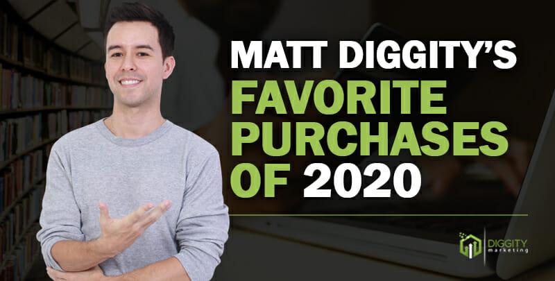 Matt Diggity's Favorite Purchases of 2020