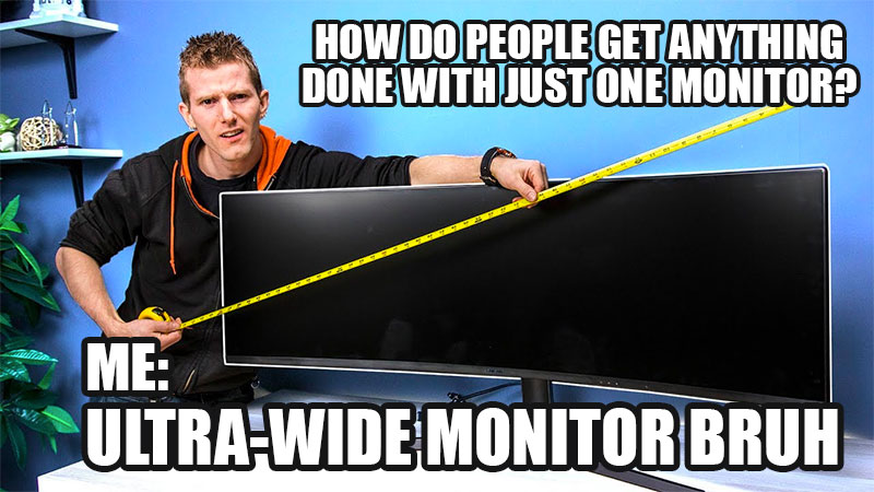 ultrawide monitor bruh meme