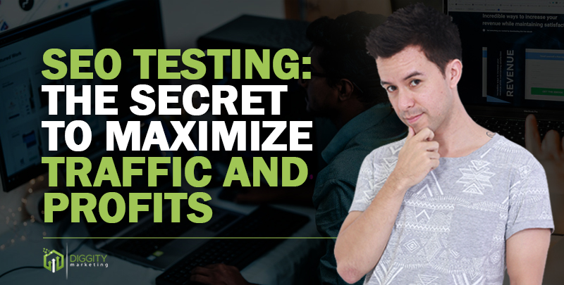 SEO Testing: The Secret To Maximize Your Website Traffic and Profits