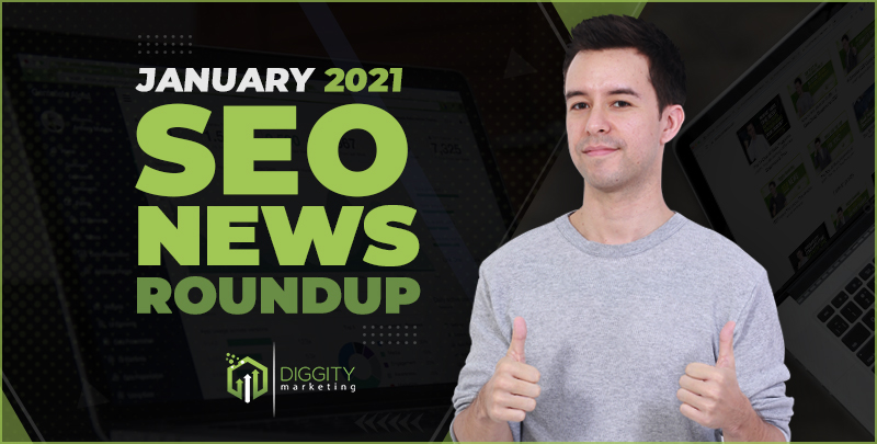 Diggity Marketing SEO News Roundup – January 2021